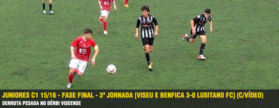 Juniores C1 15 16 - Fase Final - 3ª Jornada  Viseu e Benfica 3-0 Lusitano  FC  (C Vídeo)