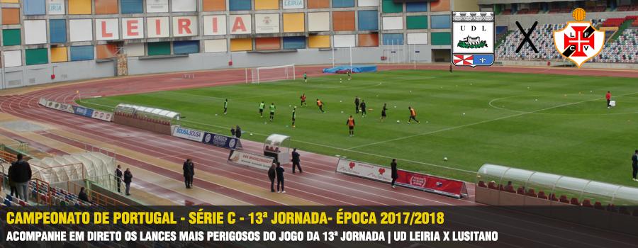 0adb94ee156fe CP 17 18 - Série C - 13ª Jornada UD Leira x Lusitano FC no Estádio Dr.  Magalhães Pessoa